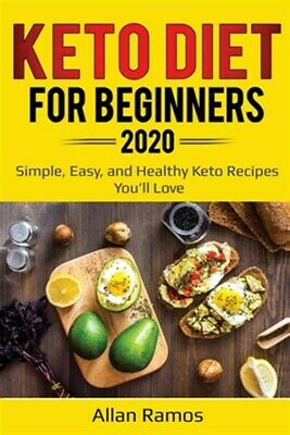 Keto Diet for Beginners 2020: Simple, Easy, and Healthy Keto Recipes You'll L...