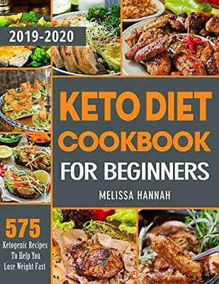 Keto Diet Cookbook For Beginners 2019-2020: 575 Ketogenic Recipes To Help You