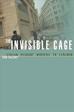 Invisible Cage : Syrian Migrant Workers in Lebanon, Paperback by Chalcraft, J...