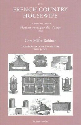 French Country Housewife : The First Volume of Maison Rustique Des Dames, Har...