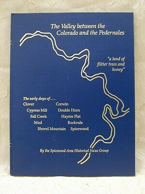 The Valley Between the Colorado & the Pedernales Burnet Co TX History Genealogy