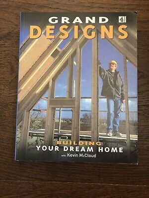 Grand Designs : Building Your Dream Home by Kevin McCloud and Fanny Blake