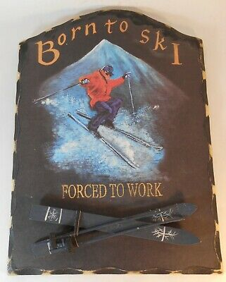 """BORN TO SKI FORCED TO WORK  wood skiing wood skier sports sign  LARGE 17x12/"""""""