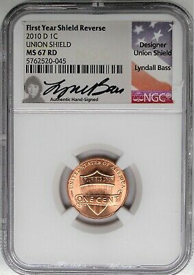 2010 D 1C Union Shield Lincoln Cent NGC MS67 RD Lyndall Bass Signature