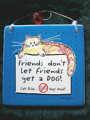 """FRIENDS DON'T LET FRIENDS GET A DOG!.... Cat Wall Tile Tumbleweed Pottery 5""""x5"""""""