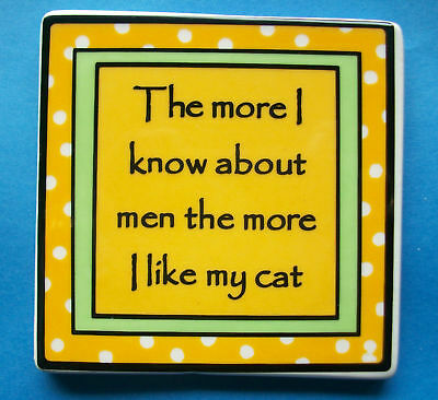 """THE MORE I KNOW ABOUT MEN THE MORE I LIKE MY CAT Refrigerator Magnet 3.25""""x3.25"""""""