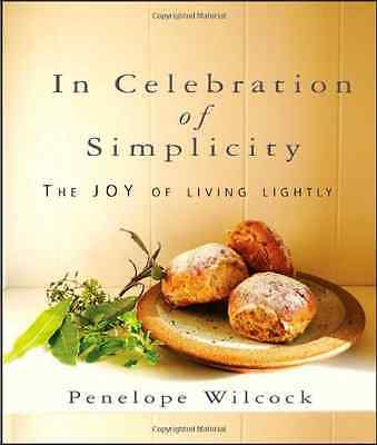 In Celebration of Simplicity: The Joy of Living Lightly - Paperback NEW Wilcock,