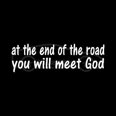 AT THE END OF THE ROAD YOU WILL MEET GOD Sticker Faith Jesus Christ Vinyl Decal