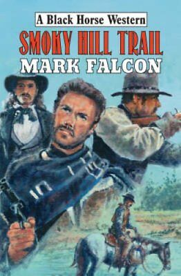 Smoky Hill Trail by Mark Falcon (Hardback, 2006)