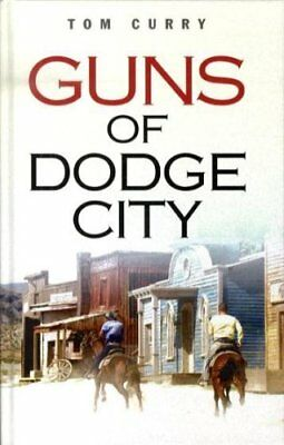 Guns of Dodge City by Tom Curry (Hardback, 2008)