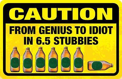 Genius to Idiot in 6.5 Stubbies sticker large 290mm x 210mm mancave bar beer