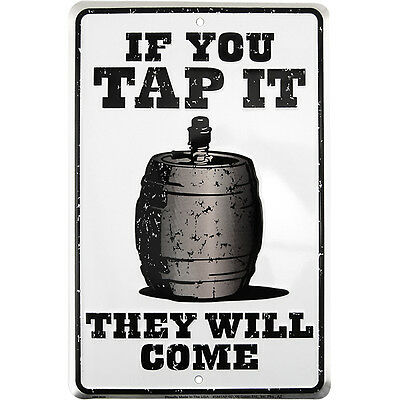 If You Tap It They Will Come Metal Bar Sig- Novelty Drinking Beer Keg Pub Decor