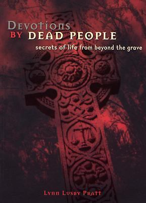 Devotions by Dead People : Secrets of Life from Beyond the Grave~Pratt~NICE!~SC