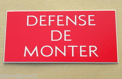 "plaque gravée SIGNALETIQUE ""DEFENSE DE MONTER"" ft 150 x 75 mm"