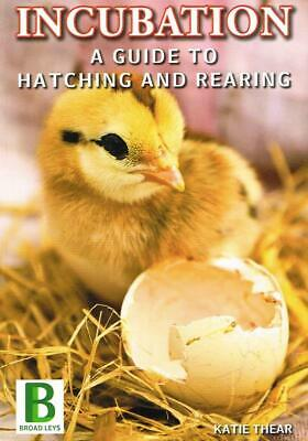 Incubation a Guide to Hatching and Rearing Poultry Eggs Incubator New Book BLP