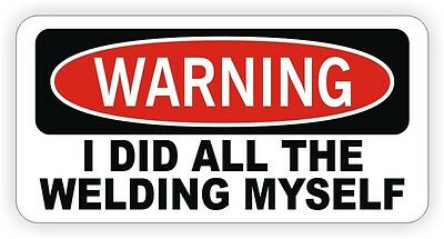 Warning - I Did All Welding Myself Hard Hat Sticker / Decal Funny Label Danger