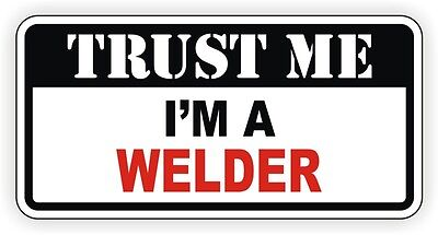 Trust Me Im A Welder Hard Hat Sticker | Toolbox Helmet Decal Funny Welding Label