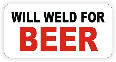 Will Weld For Beer Hard Hat Sticker / Decal Funny Label Welder Welding Helmet