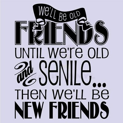 WE'LL BE OLD FRIENDS UNTIL WE'RE Wall Decal Wall Sticker Home Friends Wall Art