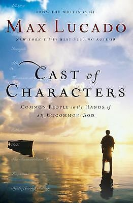 Cast of Characters: Common People in the Hands of an Uncommon God by Lucado, Ma