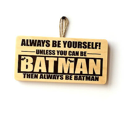 Funny Batman Sign - Always Be Yourself - Novelty Boy Man cave Mancave plaque