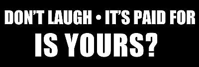 3x9 inch Don't Laugh It's Paid For Bumper Sticker - decal parts old car funny my