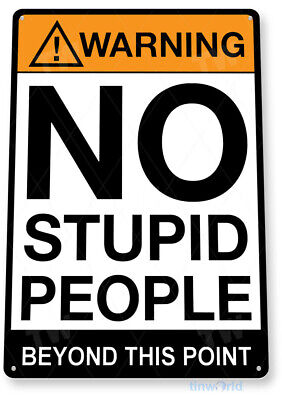 TIN SIGN Warning No Stupid People Caution Metal Store Shop Bar Room A671