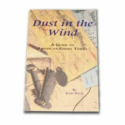 Dust in the Wind A Guide to Some of the Best Ghost Towns in America Gary Speck