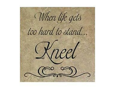 WHEN LIFE GETS TOO HARD KNEEL Wall Art Decal Quote Words Lettering Decor Vinyl