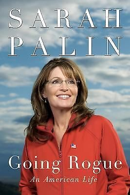 Going Rogue : An American Life by Sarah Palin 2009, Hardcover