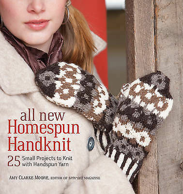 All New Homespun Handknit: 25+ Small Projects to Knit with Handspun Yarn by...
