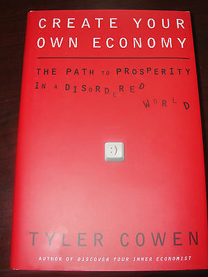 Create Your Own Economy : The Path to Prosperity in a Disordered World by...