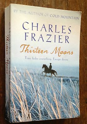 Thirteen Moons by Charles Frazier 2006 PB