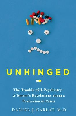 Unhinged: The Trouble with Psychiatry - A Doctor's Revelations about a Professi