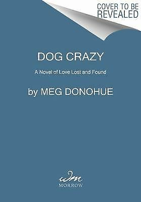 Dog Crazy: A Novel of Love Lost and Found by Donohue, Meg