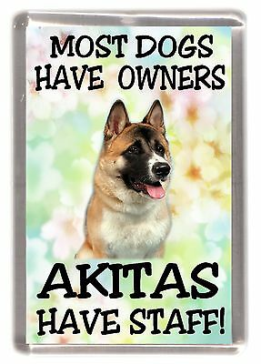 "Akita Dog Fridge Magnet ""Most Dogs Have Owners Akitas Have Staff"""