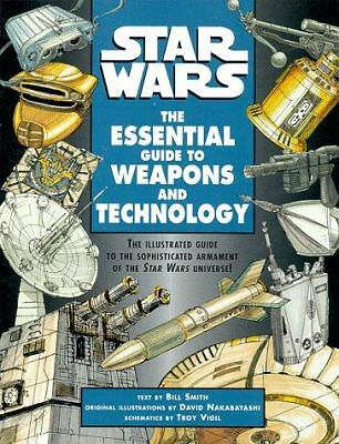 Star Wars : The Essential Guide to Weapons and Technology by Bill Smith...