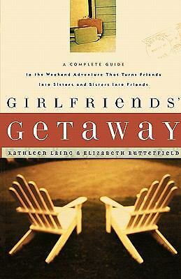 Girlfriends' Getaway: A Complete Guide to the Weekend Adventures...Softbound