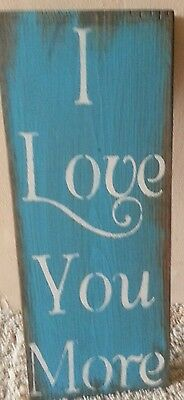 I Love You More Handpainted wood sign country primitive home decor