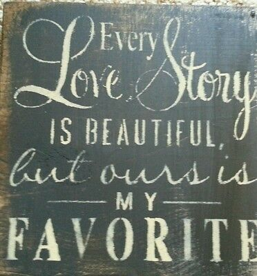 Every Love story Handpainted wood sign country rustic primitive home decor
