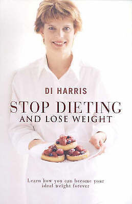 Stop Dieting and Lose Weight: Learn How You Can Become Your Ideal Weight...