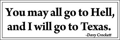 3x9 inch Davey Crockett - You May All Go to Hell I'll Go to TEXAS Bumper Sticker