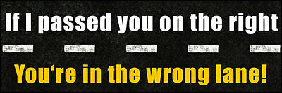 3x9 inch If I Passed You on the Right... Wrong Lane Bumper Sticker -drive funny