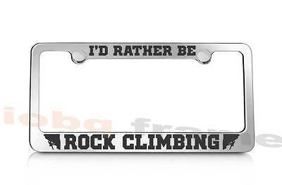 I/'d rather be ROCK CLIMBING supreme license plate frame Free Caps
