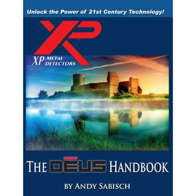 The XP Deus Metal Detector Hand book by Andy Sabisch Unlock the Power