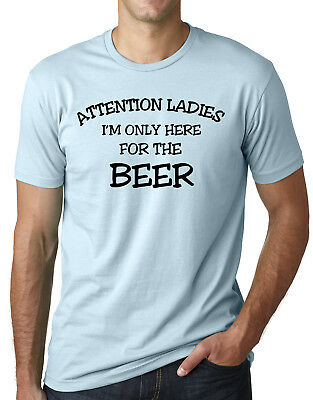 Attention Ladies Im Only Here For the Beer Funny Drinking Bar Party T Shirt