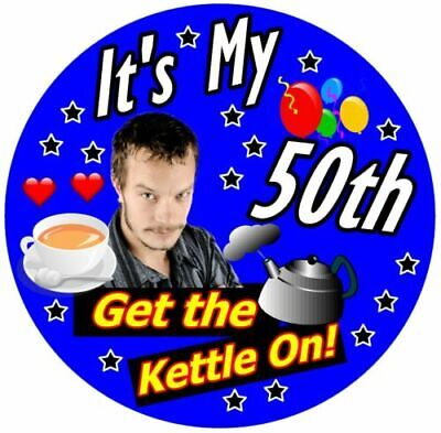 50th BIRTHDAY BADGE (GET THE KETTLE ON!) PERSONALISED BADGE, PHOTO  ANY AGE, NEW