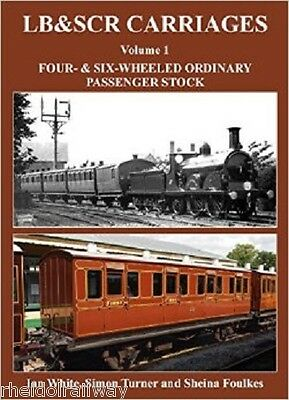 LB & SCR Carriages,Volume 1,Four-&Six-Wheeled Ordinary Passenger Stock