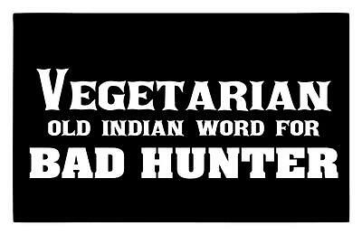 Vegetarian Old Indian Word 4 Bad Hunter 4X9 Deer Duck Boar Coon Decal Sticker
