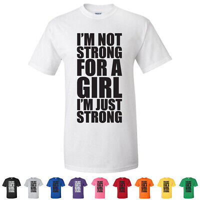 Im Not Strong For A Girl Im Just Strong Workout Motivation Gym Mens Tees